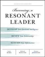 Becoming a Resonant Leader: Develop Your Emotional Intelligence, Renew Your Relationships, Sustain Your Effectiveness:Book by Author-Annie McKee,Richard E. Boyatzis,Francis E. Johnston