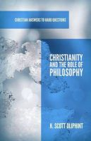 Christianity and the Role of Philosophy: Book by K Scott Oliphint