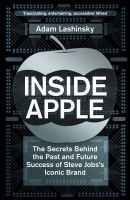 Inside Apple: The Secrets Behind the Past and Future Success of Steve Jobs's Iconic Brand: Book by Adam Lashinsky