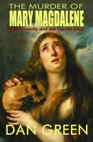 The Murder of Mary Magdalene: Synchronicity and the Scarlet Saint: Book by Dan Green