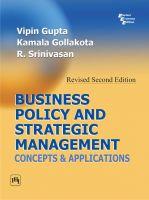 BUSINESS POLICY AND STRATEGIC MANAGEMENT : Concepts and Applications: Book by GUPTA VIPIN|GOLLAKOTA KAMALA|SRINIVASAN R.