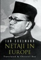 Netaji in Europe: Book by Jan Kuhlmann