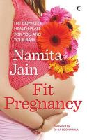 Fit Pregnancy : The Complete Health Plan For You And Your Baby (English) (Paperback): Book by Namita Jain