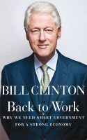 Back to Work: Why We Need Smart Government for a Strong Economy:Book by Author-Bill Clinton
