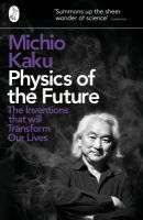 Physics of the Future: The Inventions That Will Transform Our Lives: Book by Michio Kaku