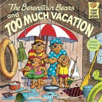 The Berenstain Bears and Too Much Vacation: Book by Stan Berenstain , Jan Berenstain