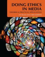 Doing Ethics in Media: Theories and Practical Applications: Book by Jay Black