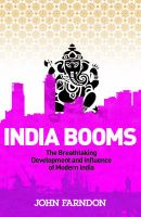 India Booms: The Breathtaking Development and Influence of Modern India: Book by John Farndon