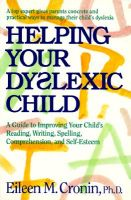 Helping Your Dyslexic Child: A Guide to Improving Your Child's Reading, Writing, Spelling, Comprehension and Self-esteem: Book by Eileen Cronin