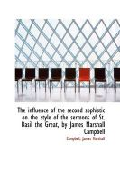 The Influence of the Second Sophistic on the Style of the Sermons of St. Basil the Great, by James M: Book by Campbell James Marshall