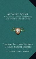 At West Point: A Practical Course in Speaking and Writing French (1918): Book by Charles Fletcher Martin