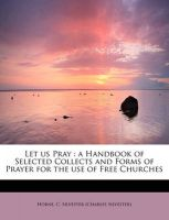 Let Us Pray: A Handbook of Selected Collects and Forms of Prayer for the Use of Free Churches: Book by Horne C Silvester (Charles Silvester)