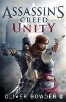 Assassin's Creed: Unity: Book by Oliver Bowden