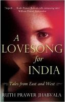 A Lovesong for India : Tales from East and West: Book by R. Jhabvala