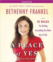 A Place of Yes: 10 Rules for Getting Everything You Want Out of Life: Book by Bethenny Frankel