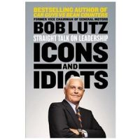 Icons and Idiots: Book by Bob Lutz