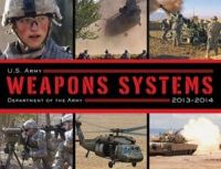 U.S. Army Weapons Systems: 2013-2014: Book by Department of The U.S. Army