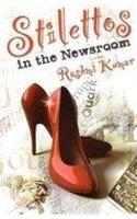 Stilettos In The Newsroom: Book by Rashmi Kumar