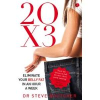 20 X 3 : Eliminating Your Belly Fat In An Hour A Week: Book by Dr Steve Boutcher