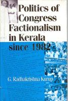 Politics of Congress Factionalism In Kerala Since 1982: Book by G. Radhakrishna Kurup