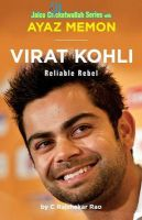 Virat Kohli : Reliable Rebel: Book by Ayaz Memon , C. Rajshekar Rao
