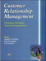 Customer Relationship Management: Emerging Concepts, Tools and Applications: Book by Jagdish N. Sheth,Atul Parvatiyar,G. Shainesh