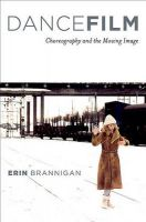 Dancefilm: Choreography and the Moving Image: Book by Erin Brannigan