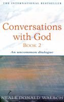 Conversations with God: An Uncommon Dialogue: Bk. 2: Book by Neale Donald Walsch
