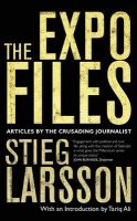 The Expo Files: Articles by the Crusading Journalist:Book by Author-Stieg Larsson , Daniel Poohl , Laurie Thompson