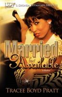 Married But Available: Book by Tracee Boyd Pratt