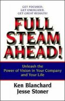 Full Steam Ahead!: Unleash the Power of Vision in Your Company and Your Life:Book by Author-Ken Blanchard , Jesse Stoner