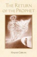 The Return of the Prophet: Book by Hajjar Gibran