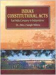 Indian Constitutional Acts: East India Company to Independence: Book by Sangh Mittra