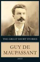 The Great Short Stories Guy De Maupassant: Book by Guy de Maupassant