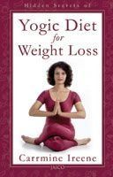 Hidden Secrets Of Yogic Diet For Weight Loss: Book by Carrmine Ireene