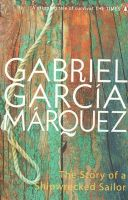 The Story of a Shipwrecked Sailor:Book by Author-Gabriel Garcia Marquez