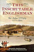 This Inscrutable Englishman: Sir John d'Oyly, Baronet, 1774-1824: Book by Brendon Gooneratne