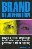 Brand Rejuvenation: How to Protect, Strengthen & Add Value to Your Brand to Prevent it from Ageing (English) Paperback Ed Edition