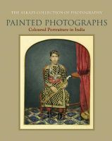 Painted Photographs: Colour Portraiture in India: Book by Rahaab Allana