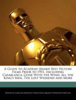 A Guide to Academy Award Best Picture Films Prior to 1951, Including Casablanca, Gone with the Wind, All the King's Men, the Lost Weekend and More: Book by Caroline Brantley