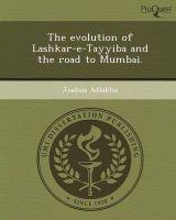 The Evolution of Lashkar-E-Tayyiba and the Road to Mumbai.: Book by Joshua Adlakha