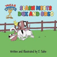 Slash Meets Dux and Oreo: Book by J. Sabo