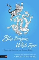 Blue Dragon, White Tiger: Verses for Refining the Golden Elixir: Book by Chang San Feng
