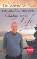 Change Your Thoughts - Change Your Life: Book by Dr. Wayne W. Dyer