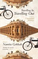 Travelling In, Travelling Out A Book of Unexpected Journeys: Book by Namita Gokhale