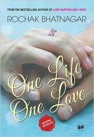 One Life, One Love:Book by Author-Rochak Bhatnagar