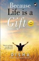 Because Life is a Gift: Book by Disha