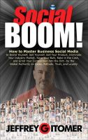 Social BOOM!: How to Master Business Social Media to Brand Yourself, Sell Yourself, Sell Your Product, Dominate Your Industry: Book by Jeffrey H. Gitomer