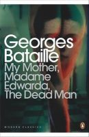 My Mother, Madame Edwarda, The Dead Man: Book by Georges Bataille