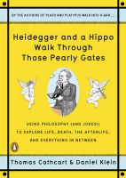 Heidegger and a Hippo Walk Through Those Pearly Gates: Using Philosophy (and Jokes!) to Explore Life, Death, the Afterlife, and Everything in Betweeen: Book by Thomas Cathcart